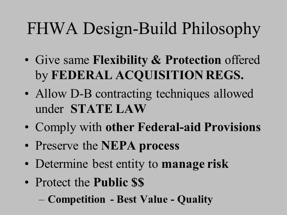 FHWA Design-Build Philosophy Give same Flexibility & Protection offered by FEDERAL ACQUISITION REGS.
