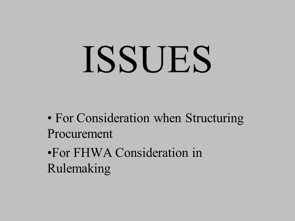 ISSUES For Consideration when Structuring Procurement For FHWA Consideration in Rulemaking