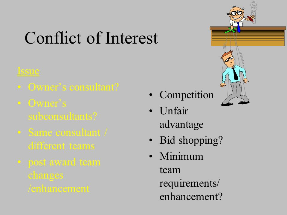 Conflict of Interest Issue Owners consultant. Owners subconsultants.