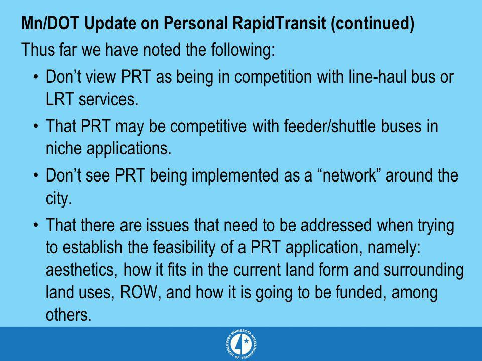 Mn/DOT Update on Personal RapidTransit (continued) Thus far we have noted the following: Dont view PRT as being in competition with line-haul bus or L