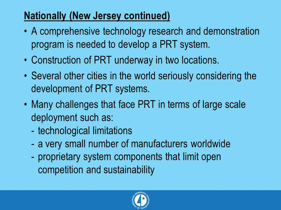 Nationally (New Jersey continued) A comprehensive technology research and demonstration program is needed to develop a PRT system. Construction of PRT