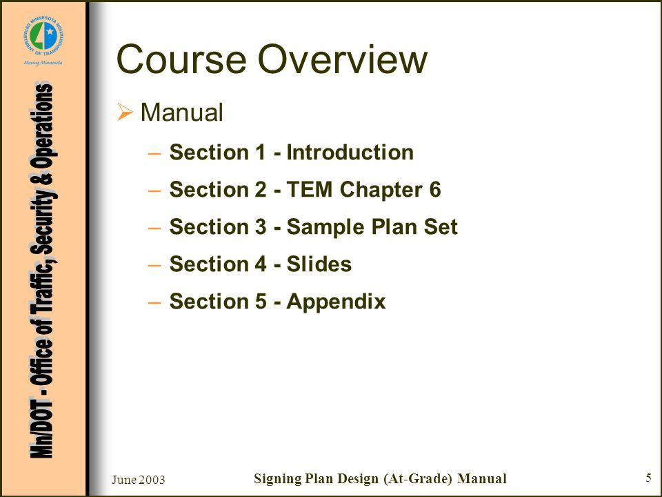 June 2003 Signing Plan Design (At-Grade) Manual 5 Course Overview Manual –Section 1 - Introduction –Section 2 - TEM Chapter 6 –Section 3 - Sample Plan
