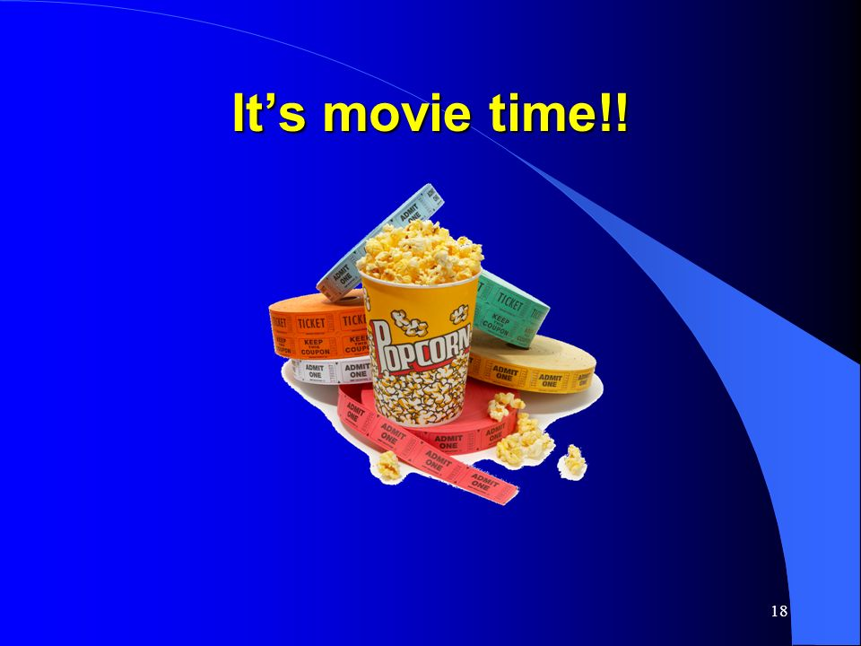 18 Its movie time!!