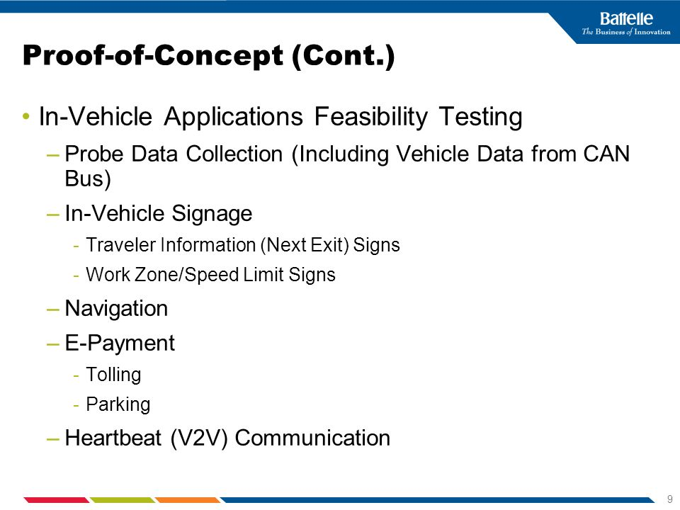 9 Proof-of-Concept (Cont.) In-Vehicle Applications Feasibility Testing –Probe Data Collection (Including Vehicle Data from CAN Bus) –In-Vehicle Signag