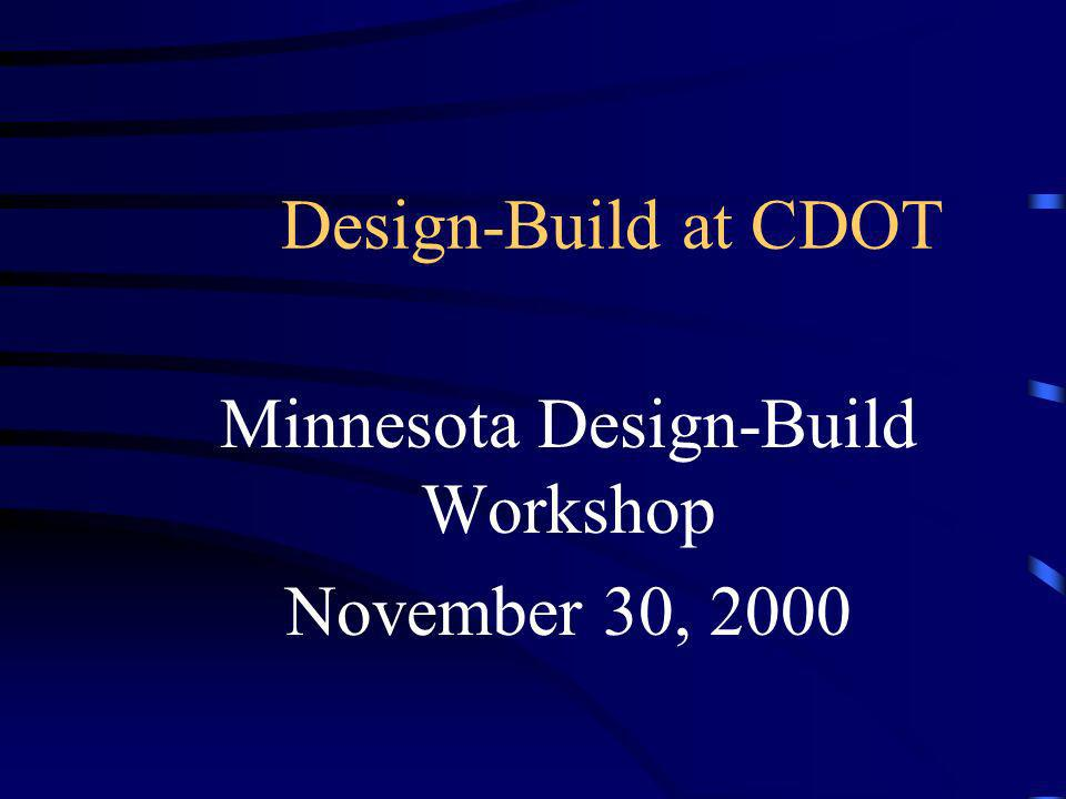 Design-Build at CDOT Minnesota Design-Build Workshop November 30, 2000