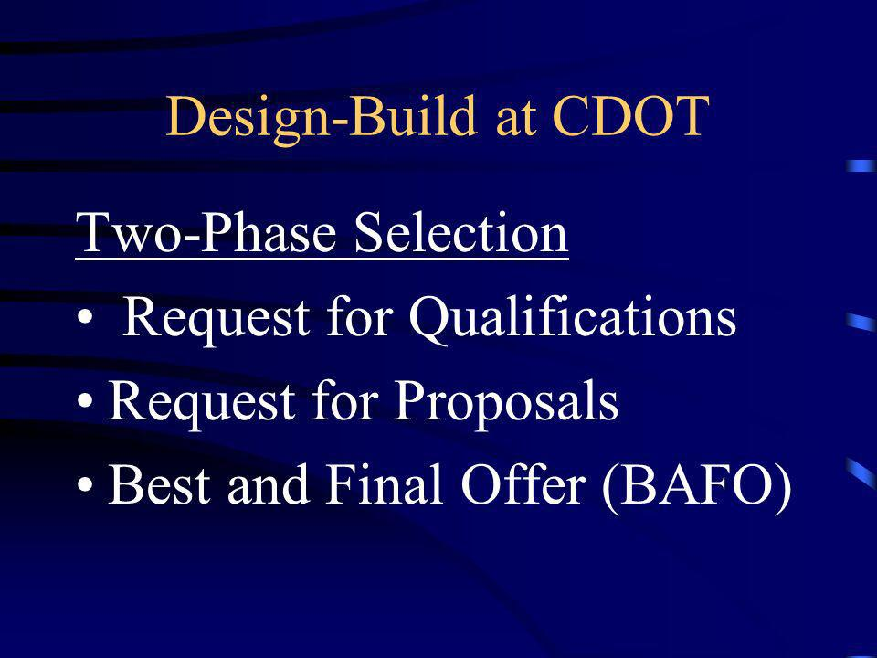 Design-Build at CDOT Two-Phase Selection Request for Qualifications Request for Proposals Best and Final Offer (BAFO)