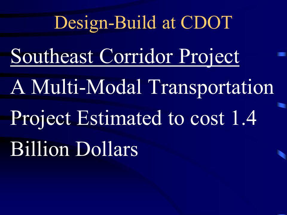 Design-Build at CDOT Southeast Corridor Project A Multi-Modal Transportation Project Estimated to cost 1.4 Billion Dollars
