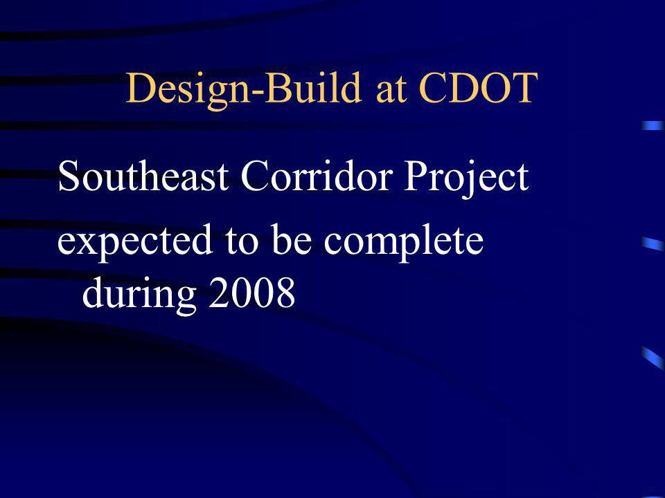 Design-Build at CDOT Southeast Corridor Project expected to be complete during 2008