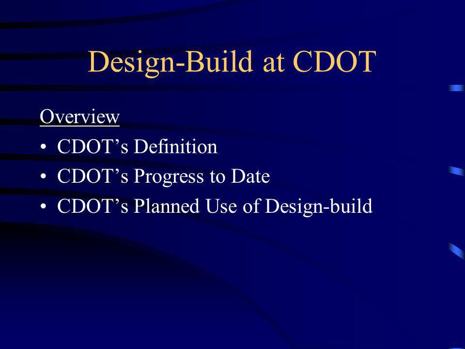 Design-Build at CDOT Definition of Design-Build Single-Point Responsibility Performance Standards and Specifications Warranty/Long Term Maintenance