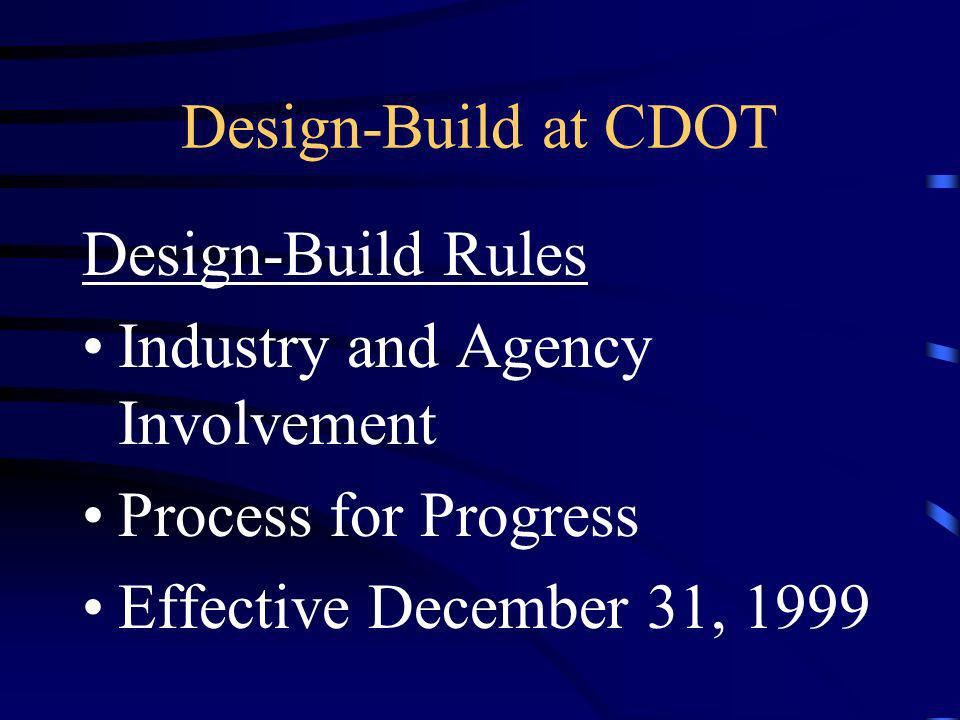 Design-Build at CDOT Design-Build Rules Industry and Agency Involvement Process for Progress Effective December 31, 1999