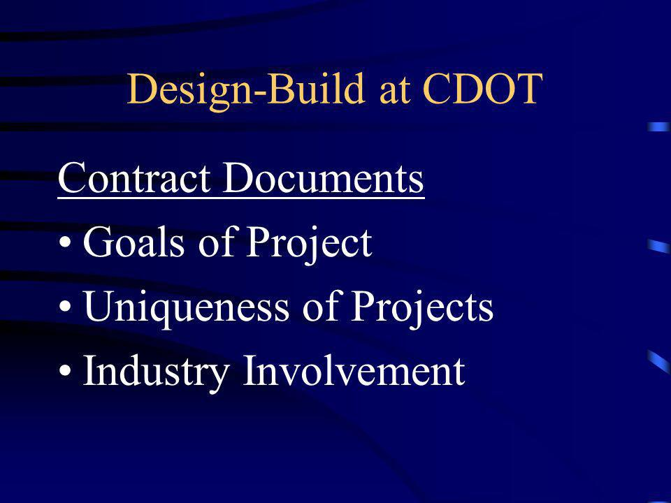 Design-Build at CDOT Contract Documents Goals of Project Uniqueness of Projects Industry Involvement