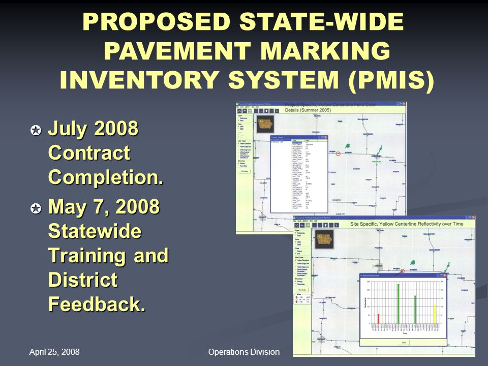 April 25, 2008 16Operations Division PROPOSED STATE-WIDE PAVEMENT MARKING INVENTORY SYSTEM (PMIS) July 2008 Contract Completion. July 2008 Contract Co