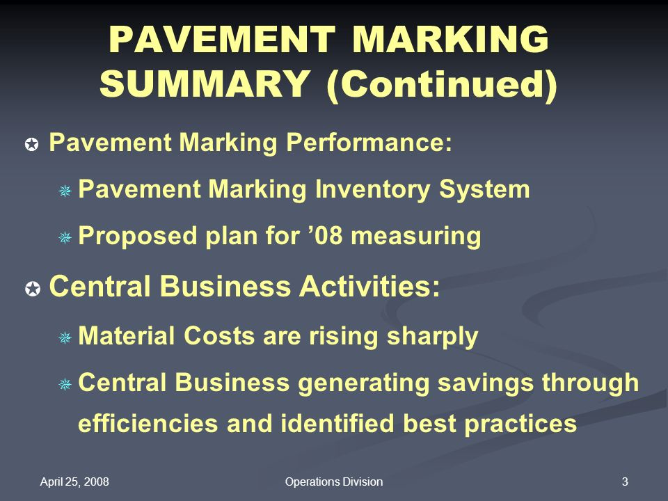 April 25, 2008 3Operations Division PAVEMENT MARKING SUMMARY (Continued) Pavement Marking Performance: Pavement Marking Inventory System Proposed plan