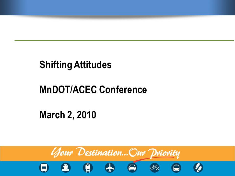 Shifting Attitudes MnDOT/ACEC Conference March 2, 2010