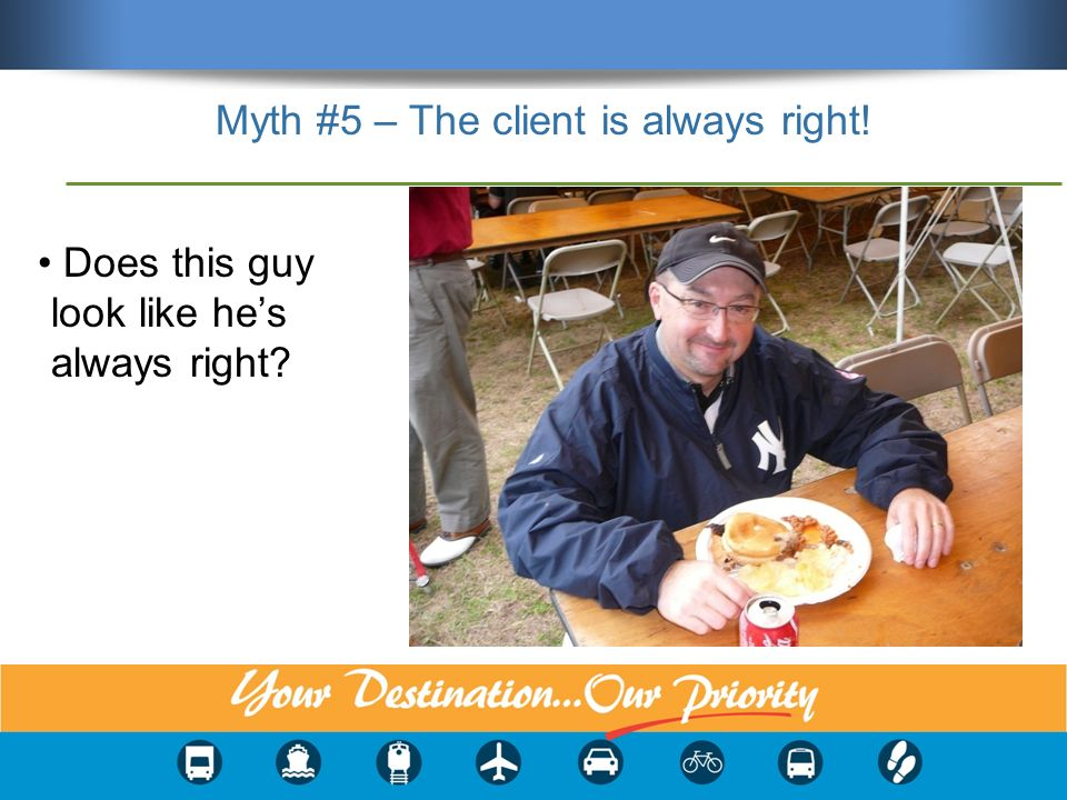 Myth #5 – The client is always right! Does this guy look like hes always right