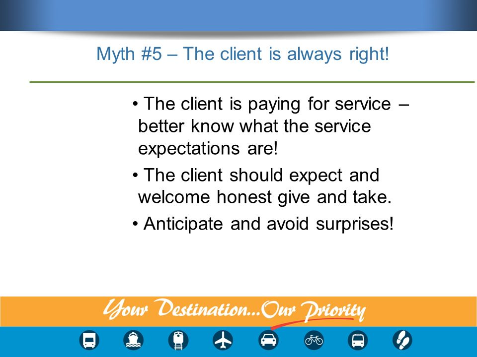 Myth #5 – The client is always right.