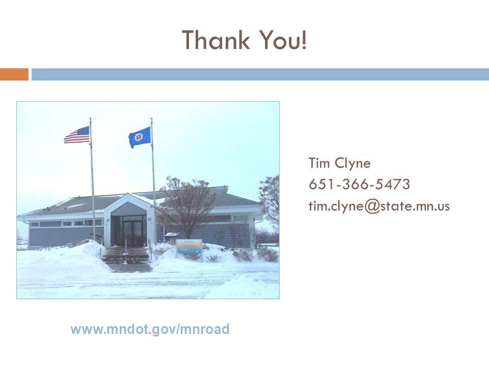 Thank You! Tim Clyne 651-366-5473 tim.clyne@state.mn.us www.mndot.gov/mnroad