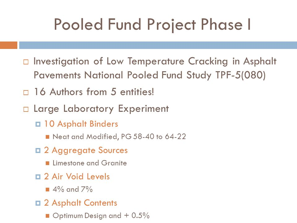Pooled Fund Project Phase I Investigation of Low Temperature Cracking in Asphalt Pavements National Pooled Fund Study TPF-5(080) 16 Authors from 5 ent
