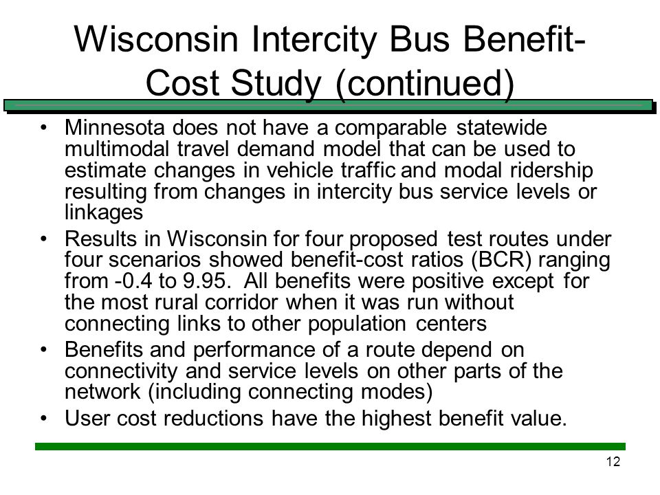 11 Wisconsin Intercity Bus Benefit- Cost Study Jessica Y.Guo, Jie Zheng, Qi Gong, Kevin White, Benefit-Cost Analysis Framework for Evaluating Inter- C