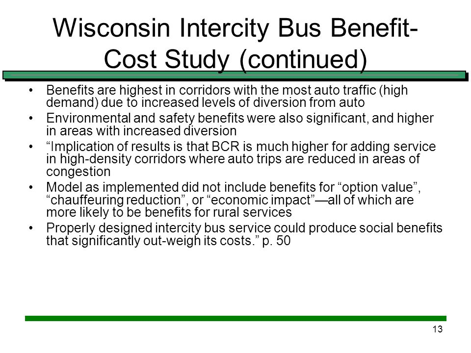 12 Wisconsin Intercity Bus Benefit- Cost Study (continued) Minnesota does not have a comparable statewide multimodal travel demand model that can be u