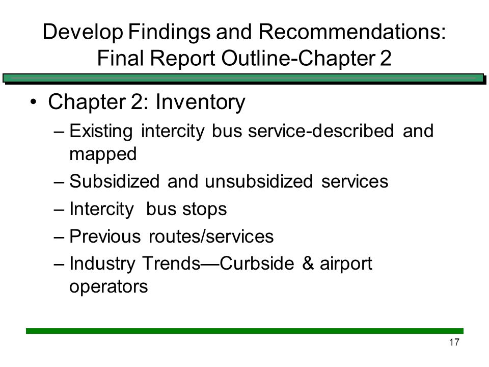 16 Develop Findings and Recommendations: Final Report Outline-Chapter 1 Chapter 1: Introduction and Background –Purpose of Study –Intercity Bus Define