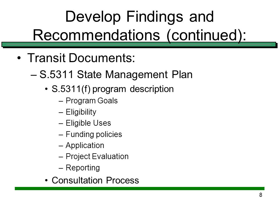 7 Develop Findings and Recommendations (continued): Linkages to other state policy documents –Greater Minnesota Transit Plan By referencethere is this