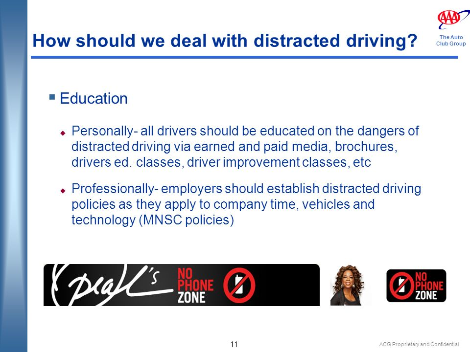 ACG Proprietary and Confidential 11 The Auto Club Group How should we deal with distracted driving.