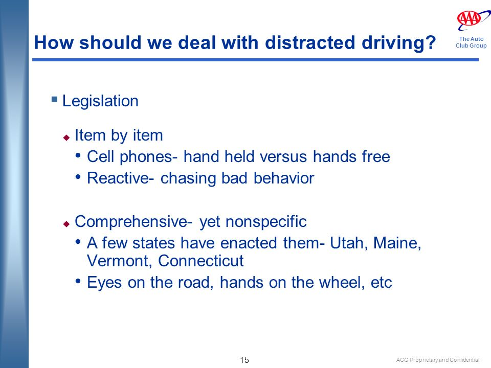 ACG Proprietary and Confidential 15 The Auto Club Group How should we deal with distracted driving.