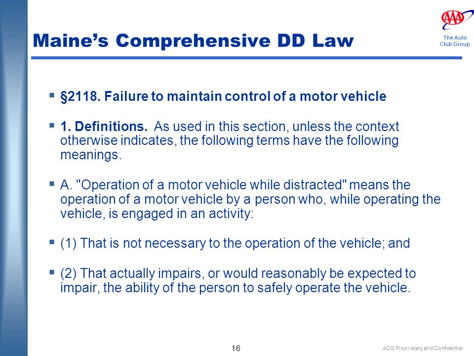 ACG Proprietary and Confidential 16 The Auto Club Group Maines Comprehensive DD Law §2118.