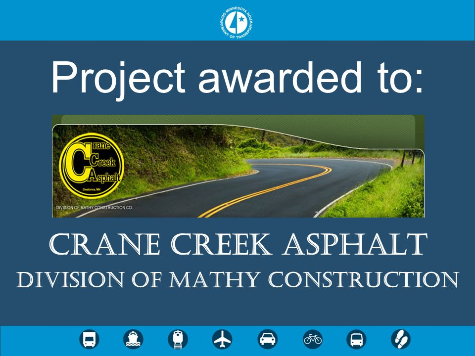 Project awarded to: Crane Creek Asphalt Division of Mathy Construction