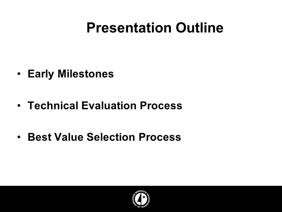 Presentation Outline Early Milestones Technical Evaluation Process Best Value Selection Process