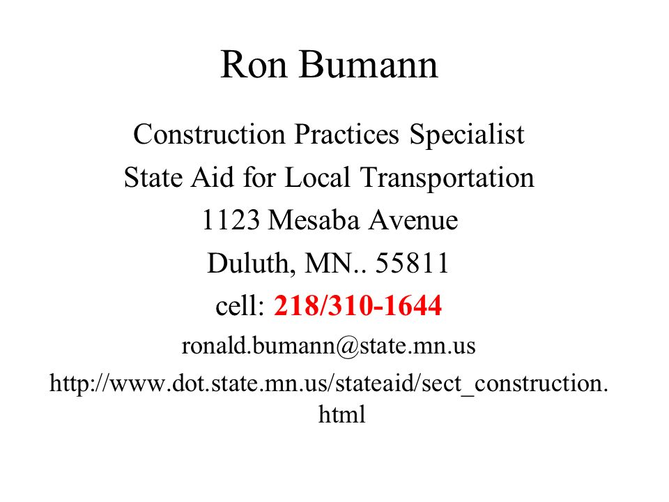 Ron Bumann Construction Practices Specialist State Aid for Local Transportation 1123 Mesaba Avenue Duluth, MN..