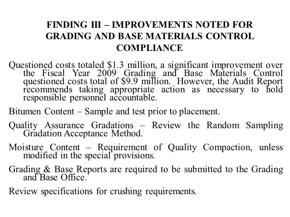 Questioned costs totaled $1.3 million, a significant improvement over the Fiscal Year 2009 Grading and Base Materials Control questioned costs total o