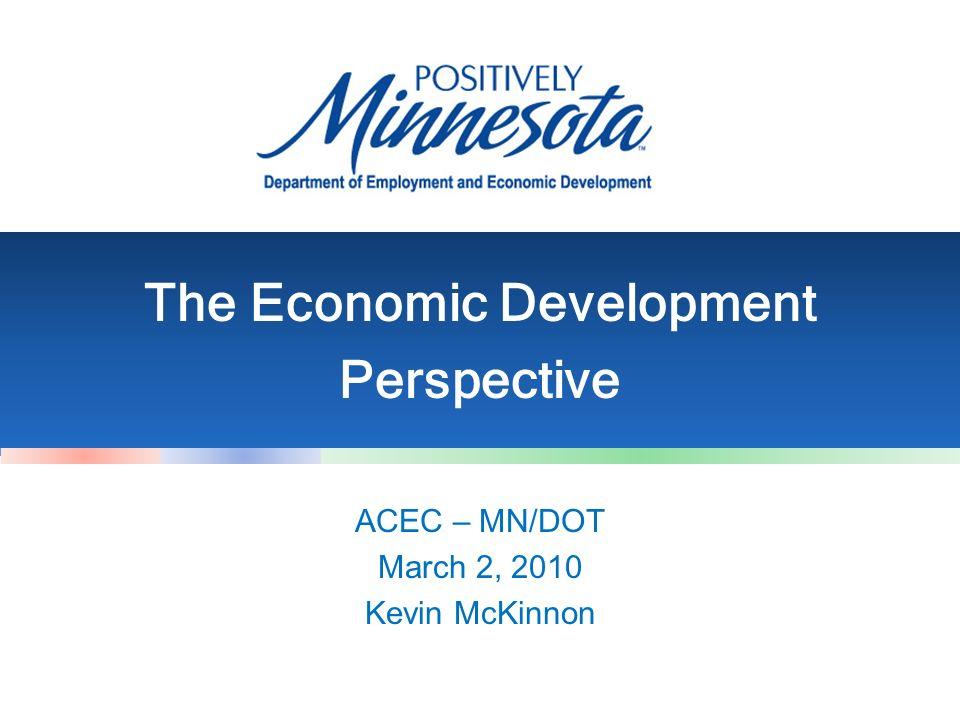 ACEC – MN/DOT March 2, 2010 Kevin McKinnon The Economic Development Perspective