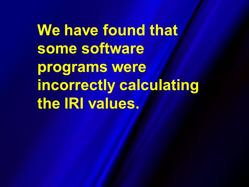 We have found that some software programs were incorrectly calculating the IRI values.