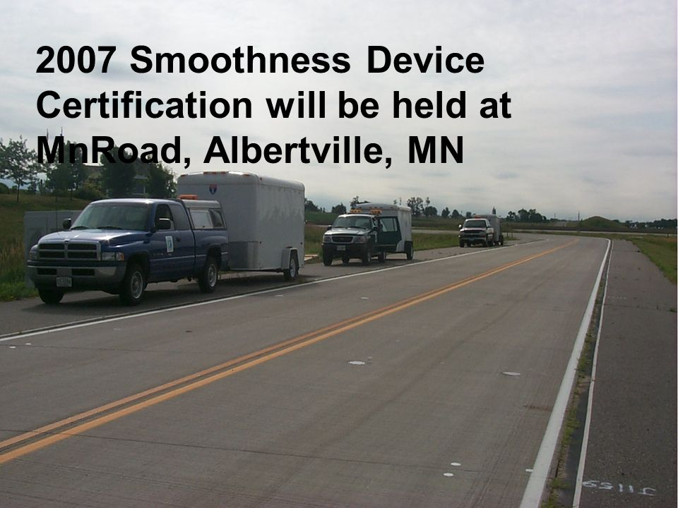 2007 Smoothness Device Certification will be held at MnRoad, Albertville, MN