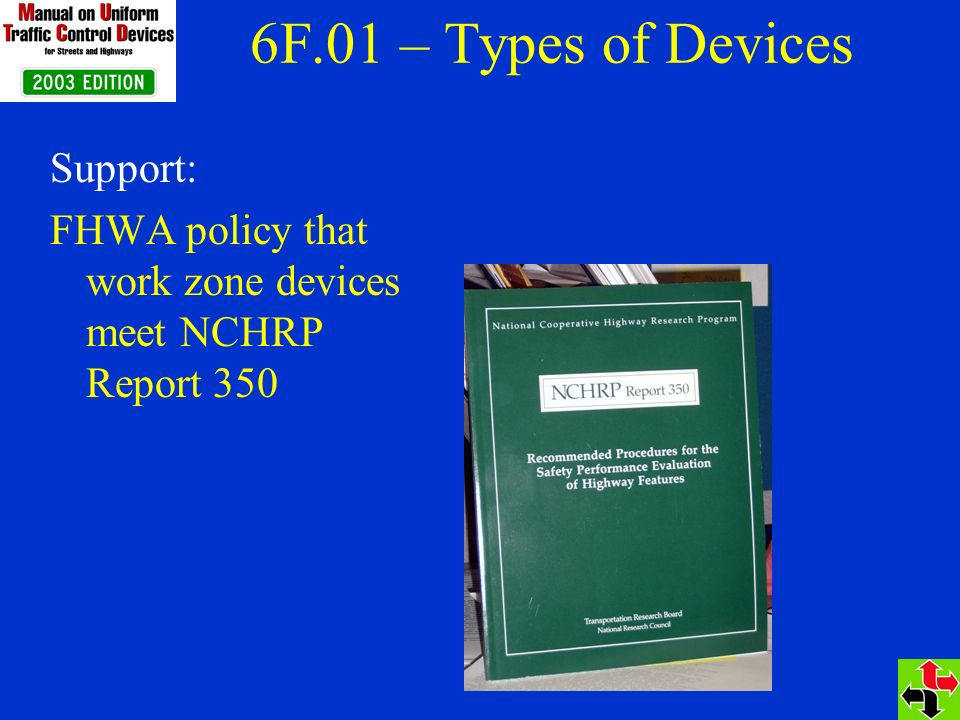 6F.01 – Types of Devices Support: FHWA policy that work zone devices meet NCHRP Report 350