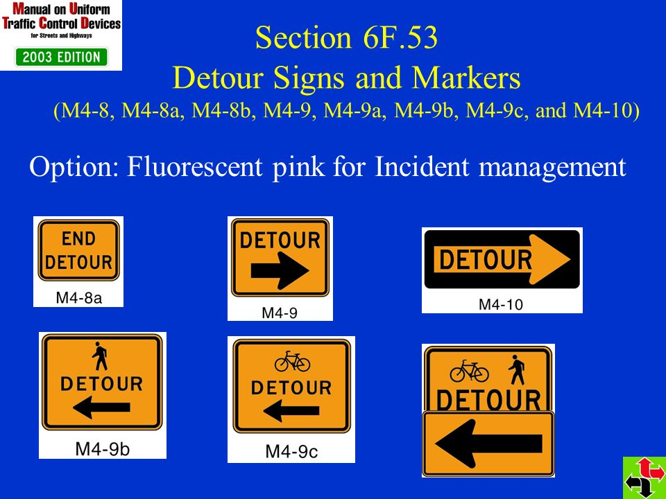 Section 6F.53 Detour Signs and Markers (M4-8, M4-8a, M4-8b, M4-9, M4-9a, M4-9b, M4-9c, and M4-10) Option: Fluorescent pink for Incident management