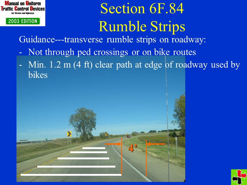 Section 6F.84 Rumble Strips 4 Guidance---transverse rumble strips on roadway: -Not through ped crossings or on bike routes -Min.