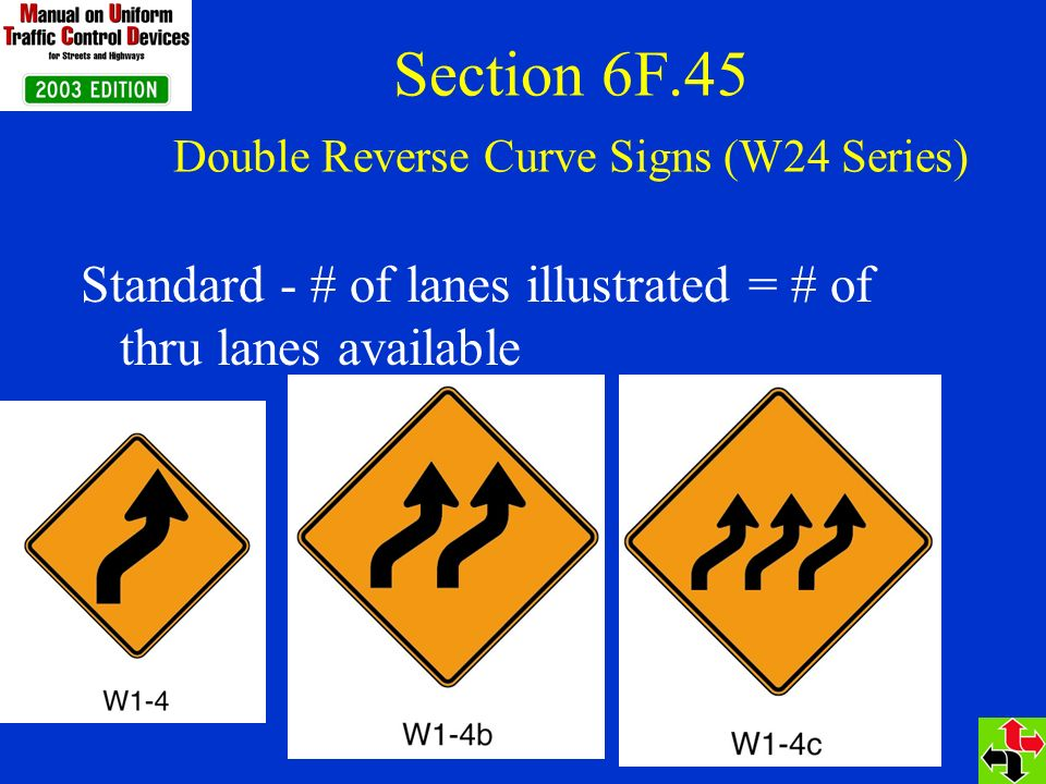 Section 6F.45 Double Reverse Curve Signs (W24 Series) Standard - # of lanes illustrated = # of thru lanes available