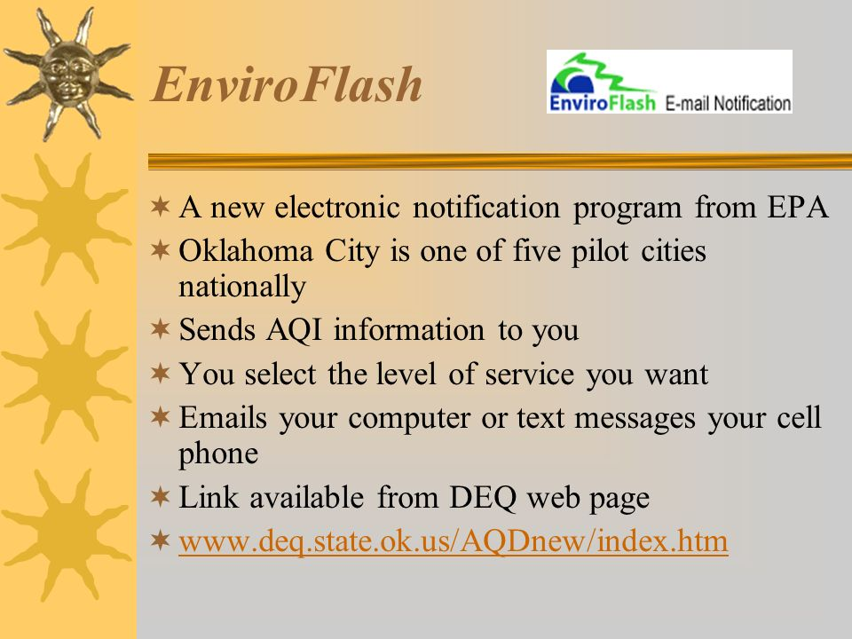 EnviroFlash A new electronic notification program from EPA Oklahoma City is one of five pilot cities nationally Sends AQI information to you You selec