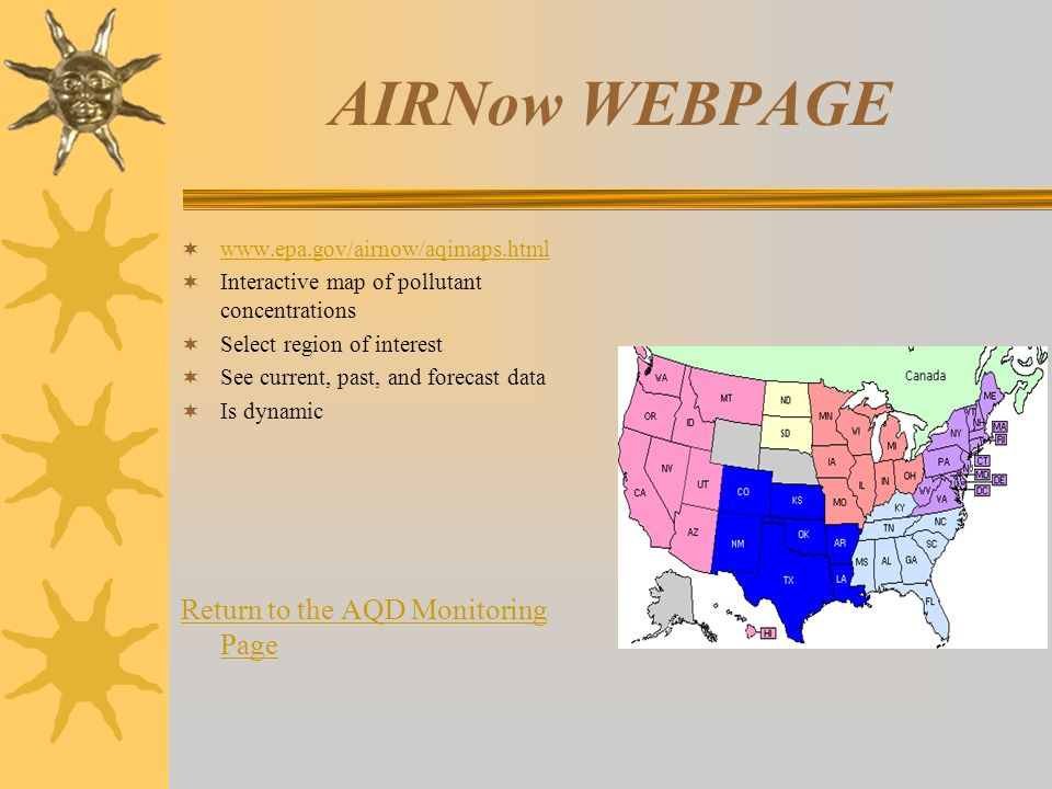 AIRNow WEBPAGE www.epa.gov/airnow/aqimaps.html Interactive map of pollutant concentrations Select region of interest See current, past, and forecast d