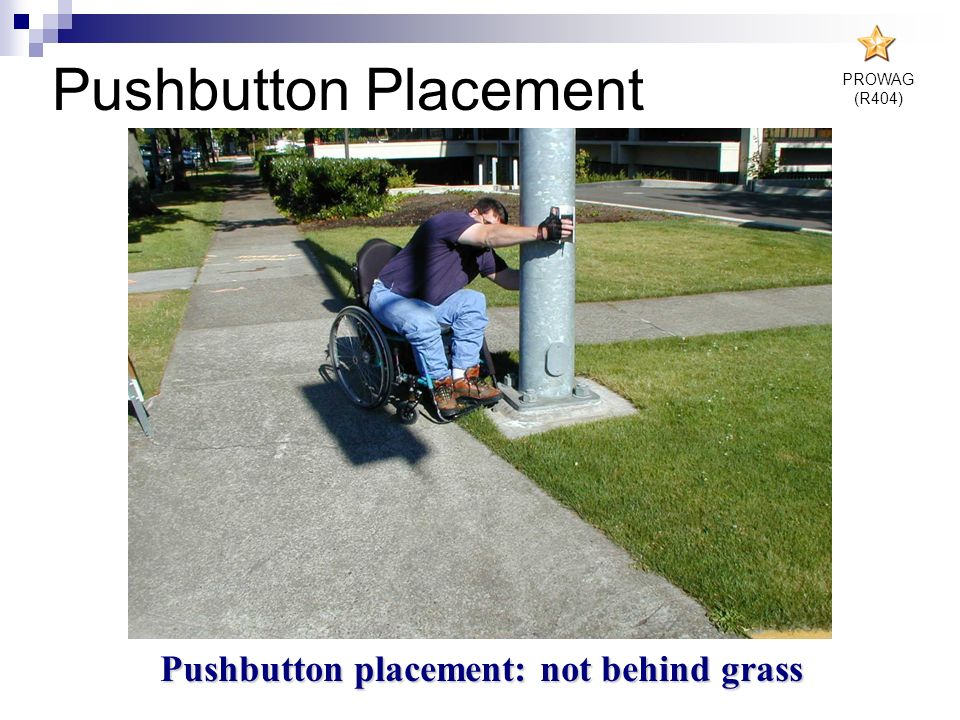 Pushbutton placement: not behind grass Pushbutton Placement PROWAG (R404)
