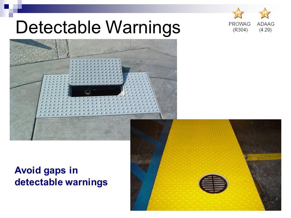 PROWAG (R304) ADAAG (4.29) Detectable Warnings Avoid gaps in detectable warnings