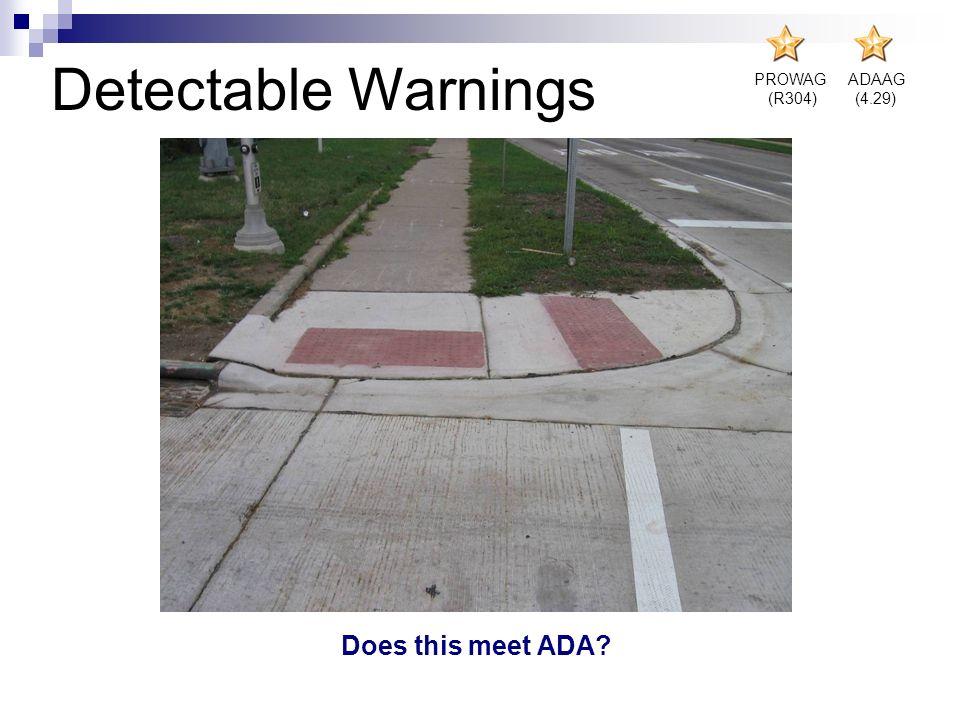 Detectable Warnings PROWAG (R304) ADAAG (4.29) Does this meet ADA?