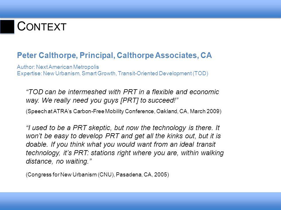 C ONTEXT Peter Calthorpe, Principal, Calthorpe Associates, CA Author: Next American Metropolis Expertise: New Urbanism, Smart Growth, Transit-Oriented