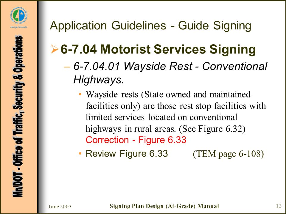 June 2003 Signing Plan Design (At-Grade) Manual 12 Application Guidelines - Guide Signing 6-7.04 Motorist Services Signing –6-7.04.01 Wayside Rest - Conventional Highways.
