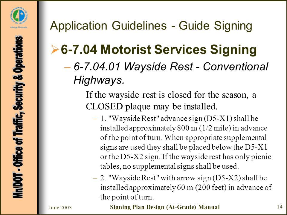 June 2003 Signing Plan Design (At-Grade) Manual 14 Application Guidelines - Guide Signing 6-7.04 Motorist Services Signing –6-7.04.01 Wayside Rest - Conventional Highways.