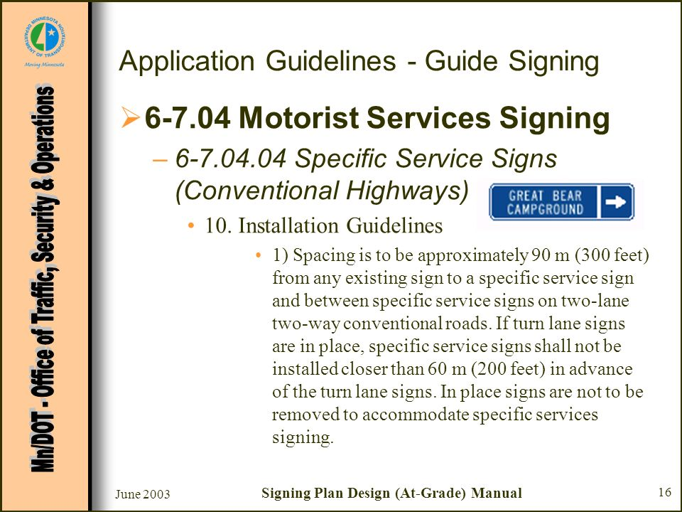 June 2003 Signing Plan Design (At-Grade) Manual 16 Application Guidelines - Guide Signing 6-7.04 Motorist Services Signing –6-7.04.04 Specific Service Signs (Conventional Highways) 10.