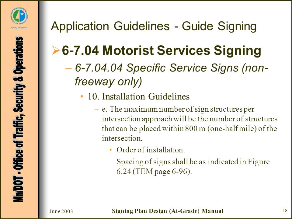 June 2003 Signing Plan Design (At-Grade) Manual 18 Application Guidelines - Guide Signing 6-7.04 Motorist Services Signing –6-7.04.04 Specific Service Signs (non- freeway only) 10.